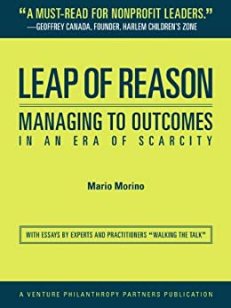 Leap of Reason: Managing to Outcomes In an Era of Scarcity by [Morino, Mario]