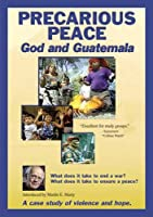 Precarious Peace - God and Guatemala: A case study of violence and hope