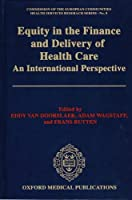 Equity in the Finance and Delivery of Health Care: An International Perspective (Oxford Medical Publications)