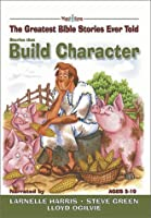 Stories That Build Character: The Greatest Bible Stories Ever Told (The Word and Song Greatest Bible Stories Ever Told, 4)