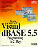 Teach Yourself Visual dBASE 5.5 Programming in 21 Days (Sams Teach Yourself)
