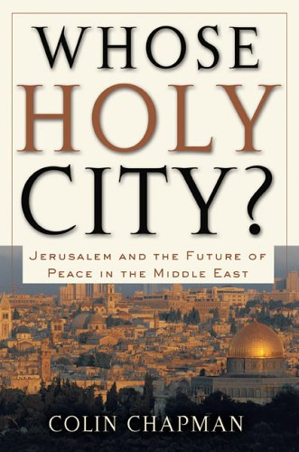Download Whose Holy City?: Jerusalem And The Future Of Peace In The Middle East 0801065569