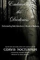 Embracing the Darkness Understanding Dark Subcultures: A Decade of Darkness