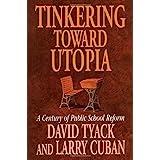 Tinkering toward Utopia: A Century of Public School Reform