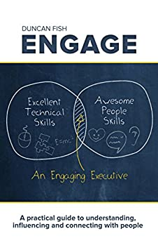Engage: A Practical Guide to Understanding, Influencing and Connecting With People by [Fish, Duncan]