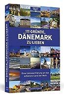 111 Gruende, Daenemark zu lieben: Eine Liebeserklaerung an das schoenste Land der Welt