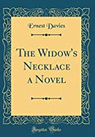 The Widow's Necklace a Novel (Classic Reprint)