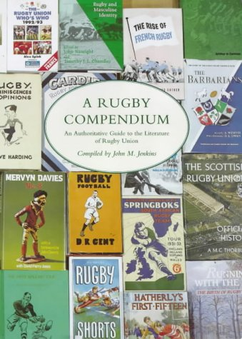 Download A Rugby Compendium: An Authoritative Guide to the Literature of Rugby Union Football 0712310967