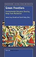 Green Frontiers: Environmental Educators Dancing Away from Mechanism (Transgressions: Cultural Studies and Education)