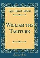 William the Taciturn (Classic Reprint)