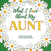 What I Love About My Aunt: Reasons I Love You, Aunt - Fill in the blanks love book (white flowers)