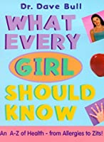 What Every Girl Should Know: An A to Z of Health-From Allergies to Zits!