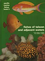 Fishes of Taiwan and Adjacent Waters (Pacific Marine Fishes, Book B)