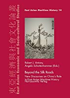 Beyond the Silk Roads: New Discourses on China's Role in East Asian Maritime History (East Asian Economic and Socio-cultural Studies - East Asian Maritime History)