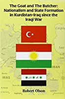 The Goat And the Butcher: Nationalism and State Formation in Kurdistan-Iraq Since the Iraqi War (Kurdish Studies Series)