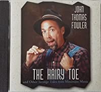 The Hairy Toe and Other Strange Tales with Mountain Music by John Thomas Fowler (1992-05-03)