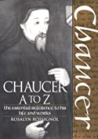 Chaucer A to Z: The Essential Reference to His Life and Works (Critical Companion)