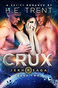 Crux: A Sci-Fi Romance (The Jekh Saga Book 2) by [Trent, H.E.]