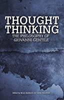 Thought Thinking: The Philosophy of Giovanni Gentile (Collingwood and British Idealism Studies Incorporating Bradley Studies)