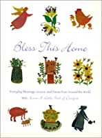 Bless This Home: Everyday Blessings, Graces, And Poems From Around The World