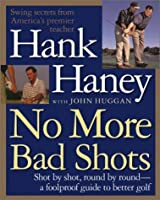 No More Bad Shots: Shot by Shot, Round by Round - A Foolproof Guide to Better Golf