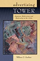 Advertising Tower: Japanese Modernism and Modernity in the 1920s (Harvard East Asian Monographs)
