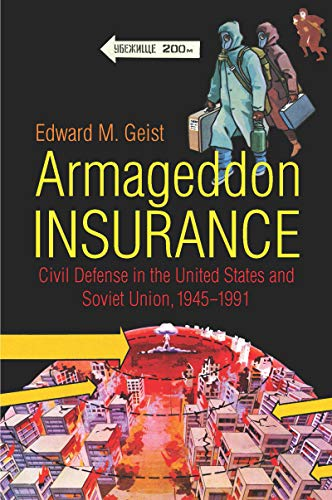 Armageddon Insurance: Civil Defense in the United States and Soviet Union, 1945–1991 (The New Cold War History) (English Edition)