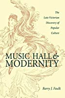 Music Hall & Modernity: The Late Victorian Discovery of Popular Culture