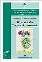 Maerchenhafte Tier- und Pflanzenwelt: Aspekte interdisziplinaerer Maerchendidaktik