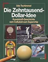 Die Zehntausend - Dollar - Idee. Kunststoff- Geschichte vom Zelluloid zum Superchip