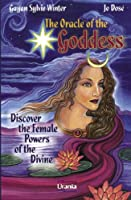The Oracle of the Goddess: Discover the Female Powers of the Divine [With Booklet]