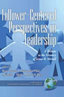 Follower-Centered Perspectives on Leadership: A Tribute to the Memory of James R. Meindl (Leadership Horizon)