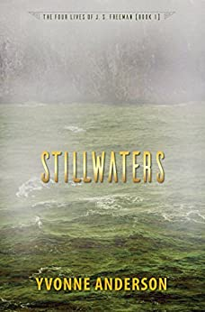 Stillwaters (The Four Lives of J. S. Freeman Book 1) by [Anderson, Yvonne]