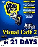 Teach Yourself Visual Cafe 2 in 21 Days (Teach Yourself in 21 Days)