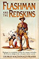 Flashman and the Redskins: From the Flashman Papers, 1849-50 and 1875-76