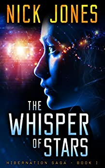 The Whisper of Stars: A Science-Fiction Thriller (Hibernation Series Book 1) by [Jones, Nick]