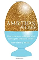 Ambition for Sale: How to Be Ambitious While Seeking the Ambitious Lifestyle