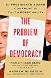 The Problem of Democracy: The Presidents Adams Confront the Cult of Personality (English Edition)