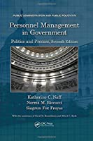 Personnel Management in Government: Politics and Process, Seventh Edition (Public Administration and Public Policy)