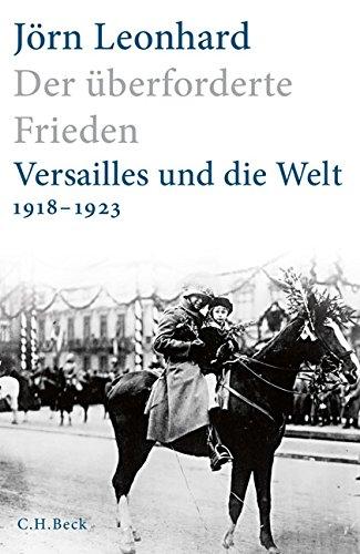 Download Der ueberforderte Frieden: Versailles und die Welt 1918-1923 3406725066