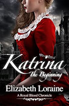 Katrina, The Beginning (Book 1) (Royal Blood Chronicles) by [Loraine, Elizabeth]