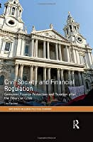 Civil Society and Financial Regulation: Consumer Finance Protection and Taxation after the Financial Crisis (RIPE Series in Global Political Economy)