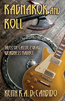 [R.A. DeCandido, Keith]のRagnarok and Roll: Tales of Cassie Zukav, Weirdness Magnet (English Edition)