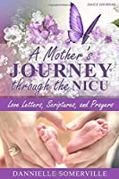 A Mother's Journey Through the NICU: Love Letters, Scriptures, and Prayers