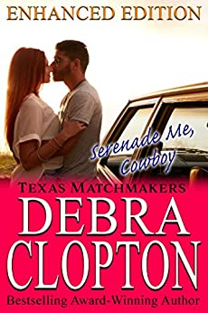 SERENADE ME, COWBOY Enhanced Edition (Texas Matchmakers Book 9) by [Clopton, Debra]
