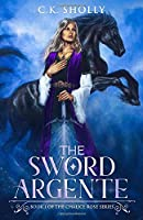 The Sword Argente (The Chalice Rose Series)
