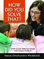 How Did You Solve That?: Small-Group Math Exchanges with Young Students [DVD]