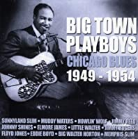Big Town Playboys: Chicago Blues 1949-1954 by Various Artists (2008-10-24)