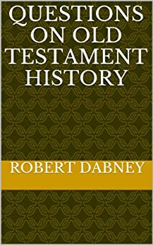 Questions On Old Testament History by [Dabney, Robert]