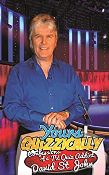 YOURS QUIZZICALLY: CONFESSIONS OF A TV QUIZ ADDICT by [St John, David]